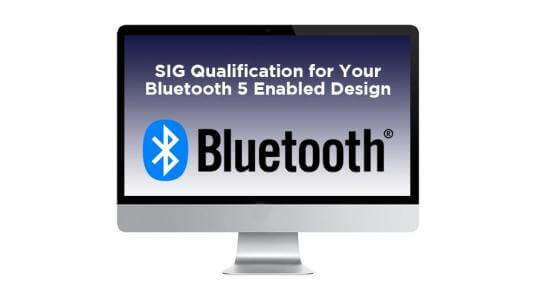 Webinar: Demystify the Steps Towards SIG Qualification for Your Bluetooth 5 Enabled Design