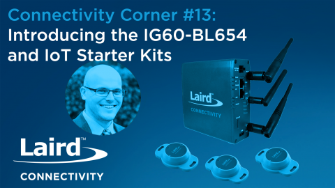 Episode 13: Introducing the IG60-BL654 and IoT Starter Kits