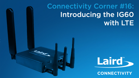 Episode 16: Introducing the IG60 with LTE