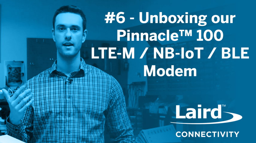 Episode 6: Unboxing the Pinnacle 100™ LTE-M / NB-IoT / BLE Modem