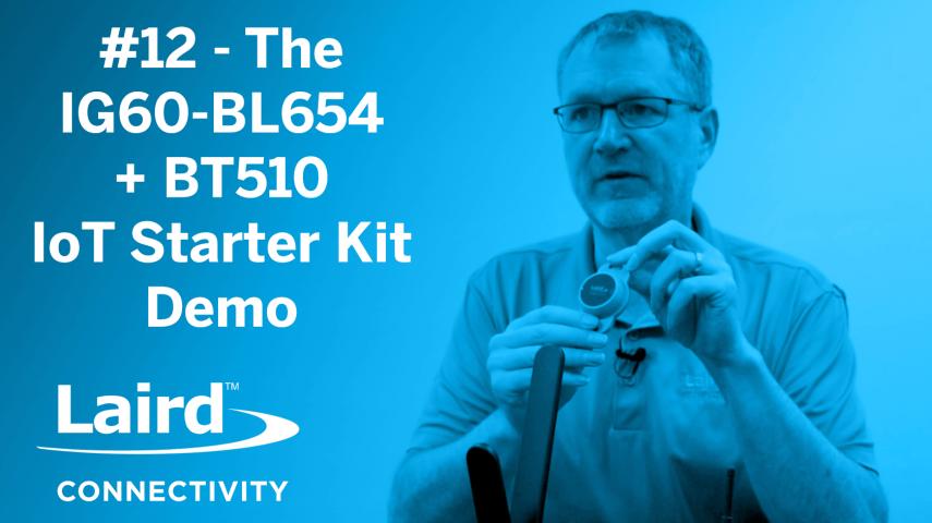 Episode 12: The IG60-BL654 + BT510 IoT Starter Kit Demo