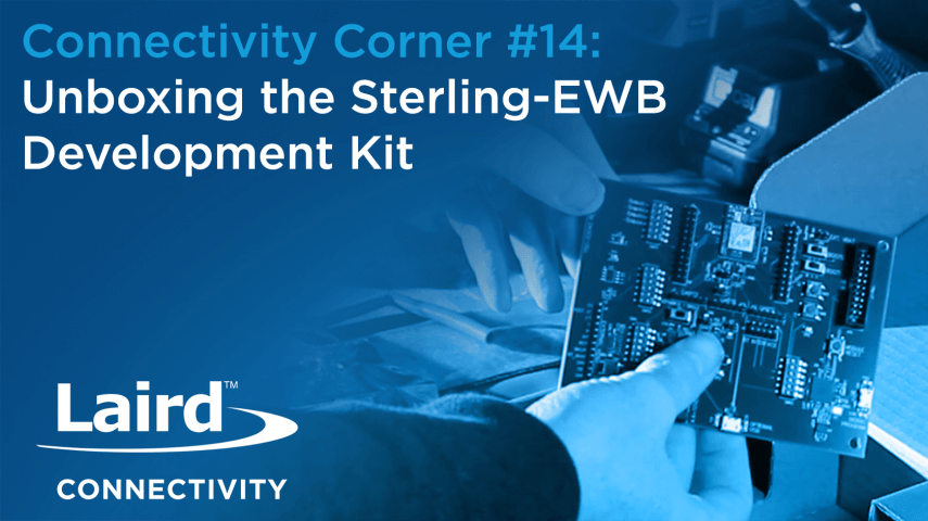 Connectivity Corner 14: Unboxing the Sterling-EWB Development Kit