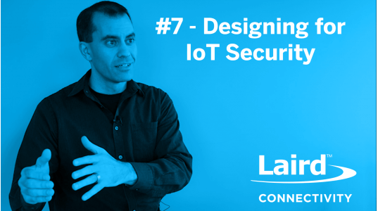 Connectivity Corner 7 - Designing for IoT Security