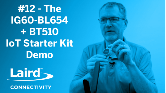 Episode 12: The IG60-BL654 + BT510 IoT Starter Kit Demo