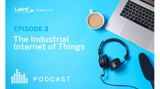 Podcast Episode 3 - The Industrial Internet of Things