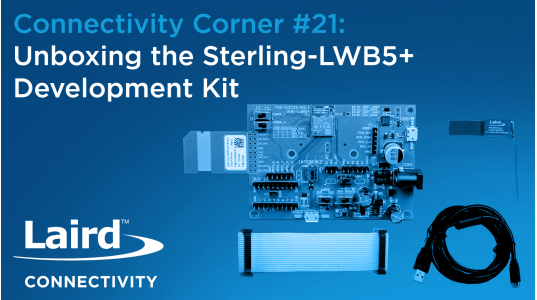Connectivity Corner 21: Unboxing the Sterling-LWB5+ Development Kit