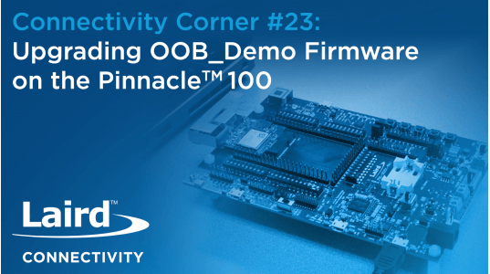 Connectivity Corner 23: Upgrading OOB Demo Firmware on the Pinnacle 100