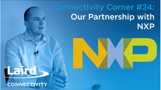 Connectivity Corner 24: Our Partnership with NXP